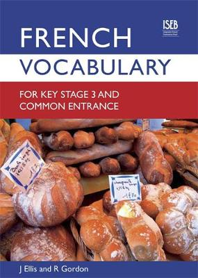 French Vocabulary for Key Stage 3 and Common Entrance by John Ellis, Richard Gordon