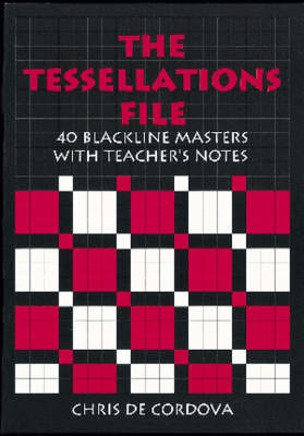 The Tessellations File 40 Blackline Masters with Teacher's Notes by Chris De Cordova