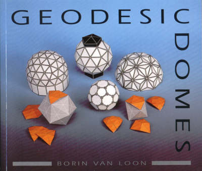 Geodesic Domes Demonstrated and Explained with Cut-out Models by Borin Van Loon