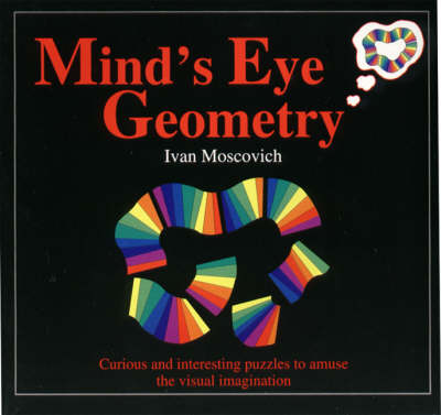 Mind's Eye Geometry Curious and Interesting Puzzles to Amuse the Visual Imagination by Ivan Moscovich