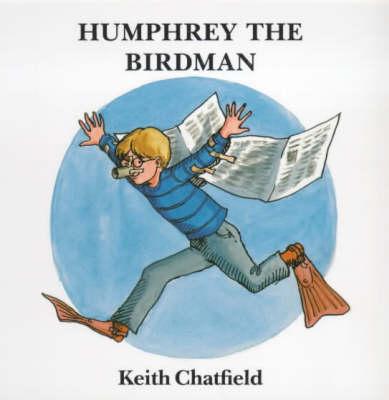 Humphrey the Birdman by Keith Chatfield
