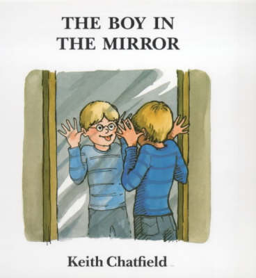 The Boy in the Mirror by Keith Chatfield