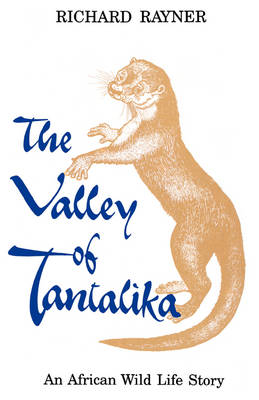 The Valley of Tantalika An African Wild Life Story by Richard Rayner