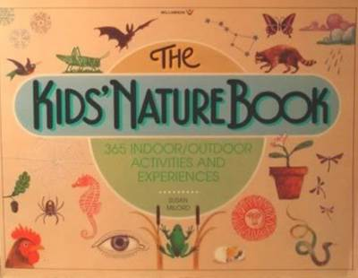 The Kids' Nature Book 365 Indoor/Outdoor Activites and Experiences by Susan Milord