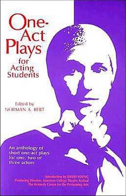 One-act Plays for Acting Students An Anthology of Short One-act Plays for One, Two or Three Actors by Norman Bert