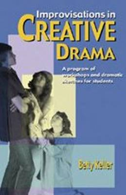Improvisations in Creative Drama Programme of Workshop and Dramatic Sketches for Students by Betty Keller