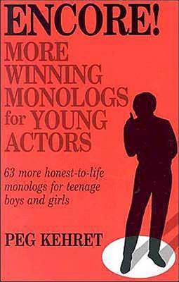 Encore! More Winning Monologs for Young Actors 63 More Honest-to-Life Monologs for Teenage Boys and Girls by Peg Kehret