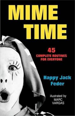 Mime Time 45 Complete Routines for Everyone by Happy Jack Feder