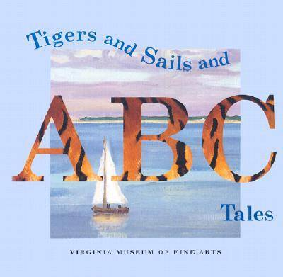 Tigers and Sails and ABC Tales by Virginia Museum Of Fine Arts