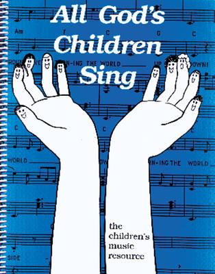 All God's Children Sing The Children's Music Resource by Sharon L. Beckstead