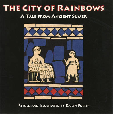 The City of Rainbows: A Tale from Ancient Sumer by Karen Foster