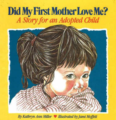 Did My First Mother Love Me? A Story for an Adopted Child by Kathryn Ann Miller