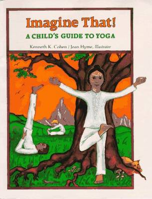 Imagine That! Child's Guide to Yoga by Kenneth S. Cohen