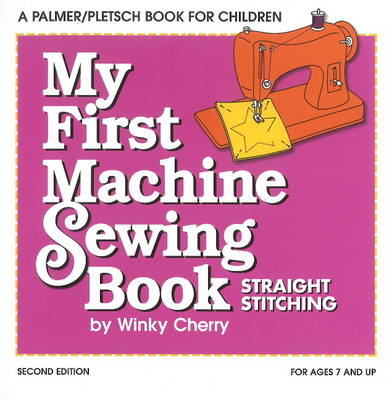 My First Machine Sewing Book Straight Stitching by Winky Cherry