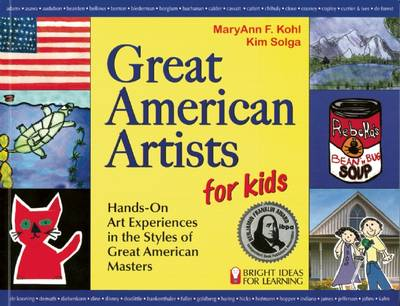 Great American Artists for Kids Hands-On Art Experiences in the Styles of Great American Masters by MaryAnn F. Kohl, Kim Solga