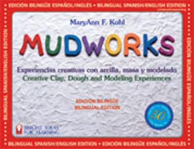 Mudworks Experiencias Creativas Con Arcilla, Masa y Modelado by MaryAnn F. Kohl