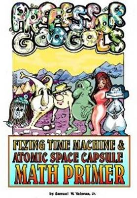 Professor Googol Flying Time Machine & Atomic Space Capsule Math Primer by Sam Valenza