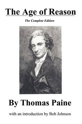 The Age of Reason, the Complete Edition by Thomas Paine, Bob Johnson