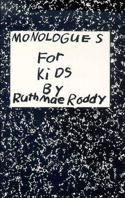 Monologues for Kids by Ruth Mae Roddy