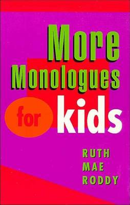 More Monologues for Kids by Ruth Mae Roddy