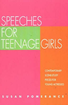 Speeches for Teenage Girls Contemporary Scene Study Pieces for Young Actresses by Susan Pomerance