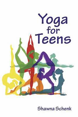 Yoga for Teens by Shawna Schenk