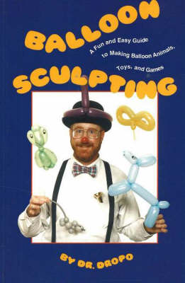 Balloon Sculpting A Fun and Easy Guide to Making Balloon Animals, Toys and Games by Bruce, C.N., N.D. Fife