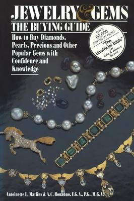 Jewelry & Gems The Buying Guide How to Buy Diamonds, Pearls, Precious and Other Popular Gems with Confidence and Knowledge by Antoinette Matlins, Antonio C. Bonanno