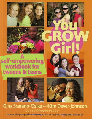 You Grow Girl! A Self-empowering Workbook for Tweens and Teens by Gina Scarano-Osika, Kim Dever-Johnson