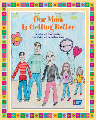 Our Mom is Getting Better by Alex Silver, Emily Silver, Anna Rose Silver