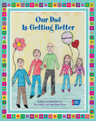 Our Dad is Getting Better by Alex Silver, Emily Silver, Anna Rose Silver