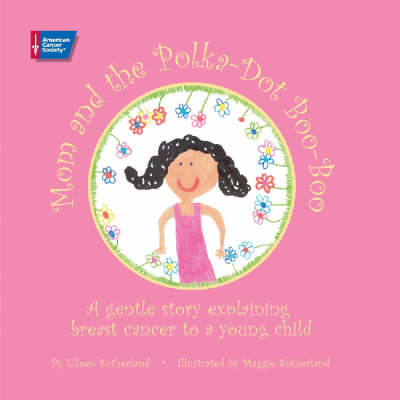 Mom and the Polka-dot Boo-boo A Gentle Story Explaining Breast Cancer to a Young Child by Eileen Sutherland