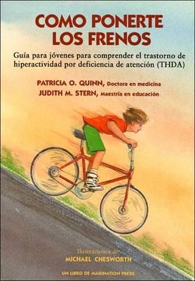 Como Ponerte Los Frenos Gu Ia para j Ovenes para Comprender el Trastorno de Hiperactividad por Deficiencia de Atenci on (THDA) by Patricia O., MD Quinn, M. Stern, MA Judith