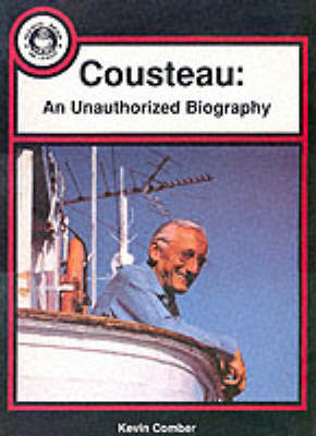 Cousteau Unauthorised Biography by Kevin Comber