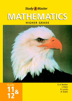 Study and Master Mathematics Grade 11 and 12 HG by E.A. Bester, J. Ham, Klarin Loots, A. Stark