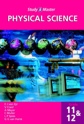 Study and Master Physical Science Grade 11 and 12 by E.J. van Zyl, V. Craul, A. Meyer, Christian Muller