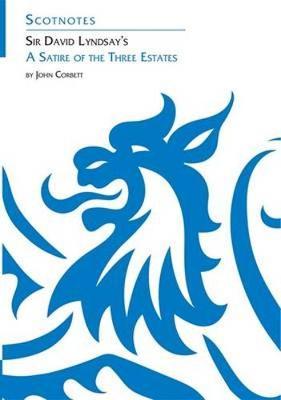 Sir David Lyndsay's a Satire of the Three Estates by John Corbett