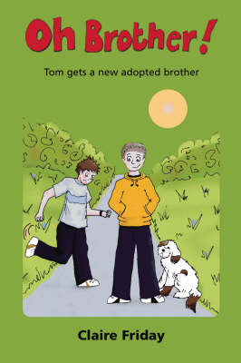 Oh Brother! Tom Gets a New Adopted Brother by Claire Friday