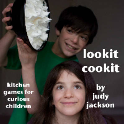 Lookit Cookit Kitchen Games for Curious Children by Judy Jackson