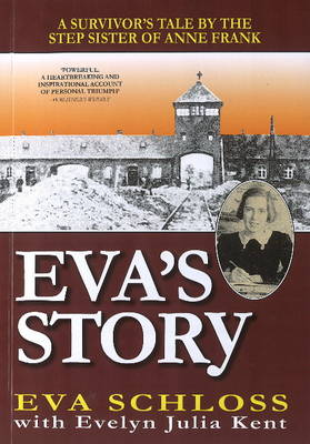 Eva's Story A Survivor's Tale by the Step-Sister of Anne Frank by Evelyn Julia Kent, Eva Schloss