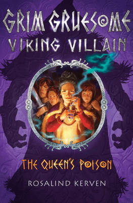 The Queen's Poison Grim Gruesome Viking Villain by Rosalind Kerven