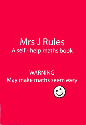 Mrs J.Rules A Self-help Maths Book by