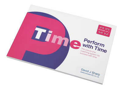 Perform with Time The One-to-one Coaching System for Success with Time by David J. Sharp