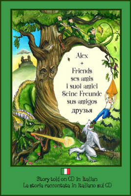 Alex and Friends, Ses Amis, I Suoi Amici, Seine Freunde, Sus Amigos Children's Adventure Story Told in Italian on CD to Develop Listening Skills in a Second Language by Valerie Rhenius