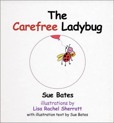 The Carefree Ladybug by Sue Bates