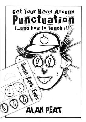 Get Your Head Around Punctuation (... and How to Teach It!) by Alan Peat