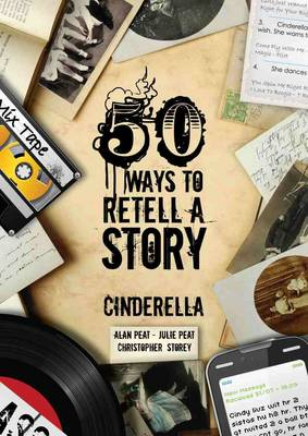 50 Ways To Retell A Story Cinderella by Alan Peat, Julie Peat, Christopher Storey