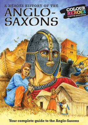 Anglo Saxons A Heroes History of by William Webb