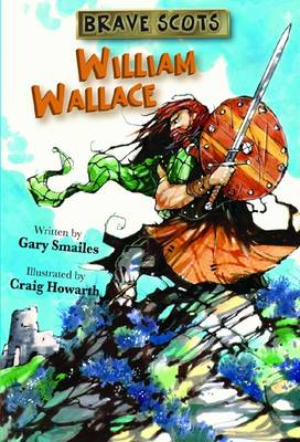 Brave Scots William Wallace by Gary Smailes