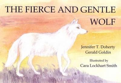 The Fierce and Gentle Wolf by Jennifer T. Doherty, Gerald Goldin